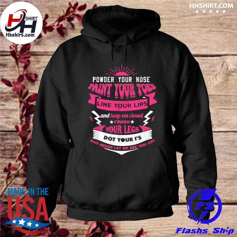 Power your nose paint your toes line your lips and keep em closed cross s hoodie