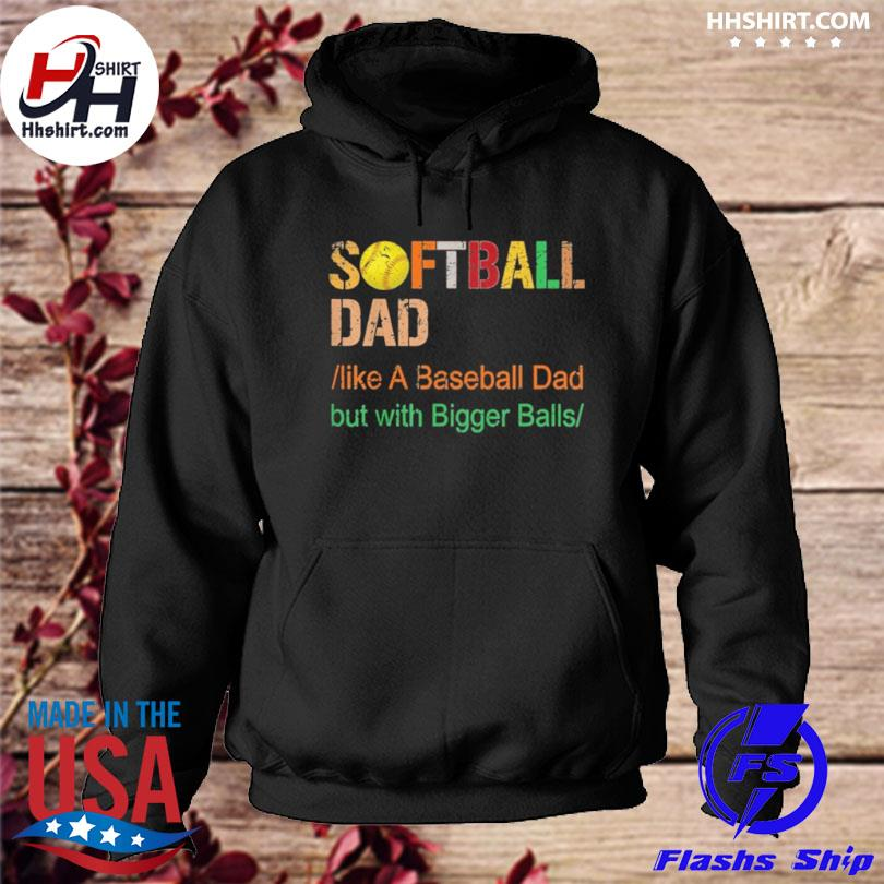Softball dad like a baseball dad but with bigger balls vintage s hoodie
