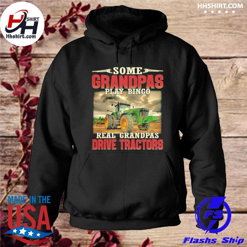 Some grandpas play bingo real grandpas drive tractors s hoodie