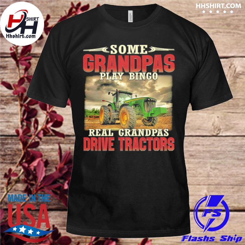 Some grandpas play bingo real grandpas drive tractors shirt