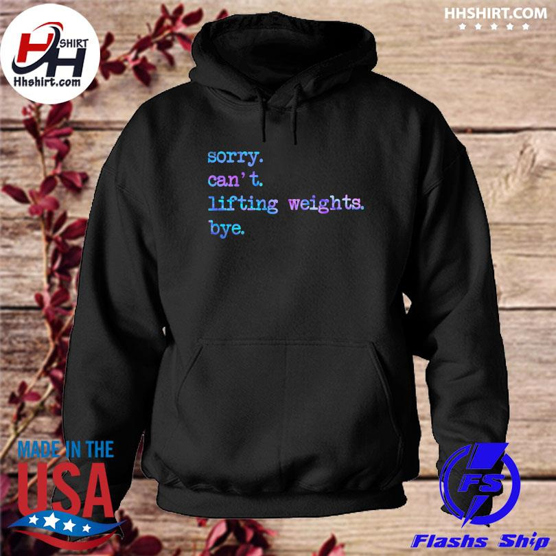 Sorry can't lifting weights bye s hoodie