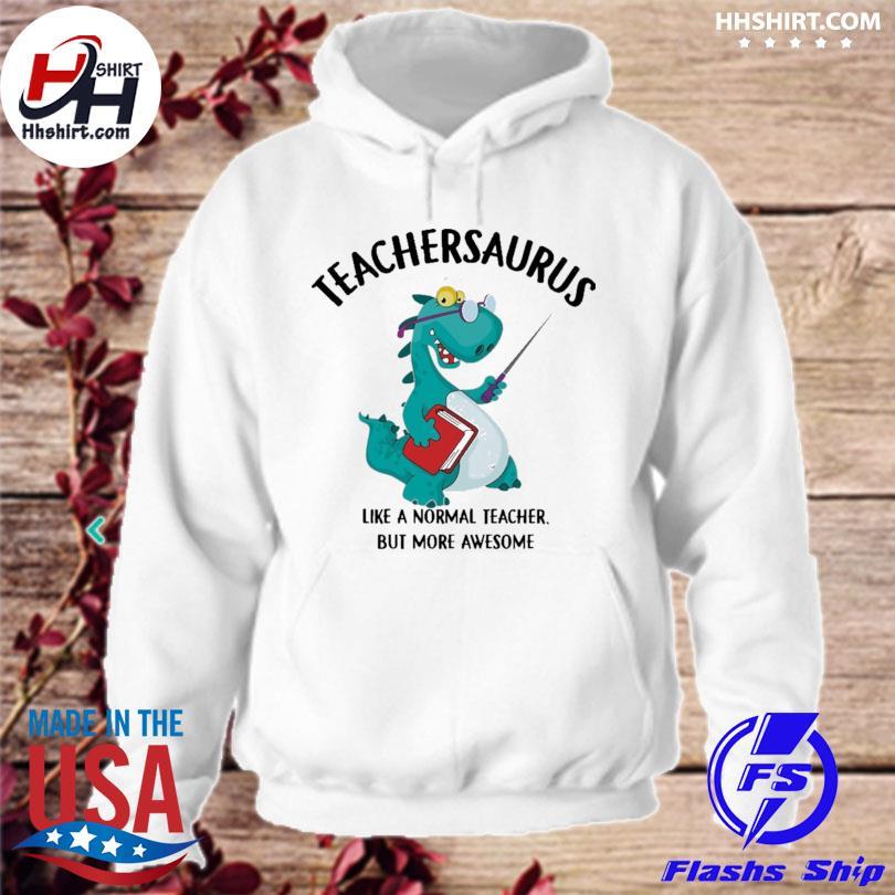 Teacher saurus like a normal teacher but more awesome s hoodie