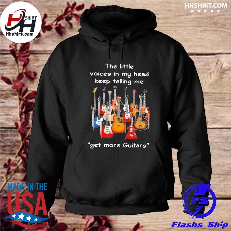 The little voices in my head keep telling me get more Guitars s hoodie
