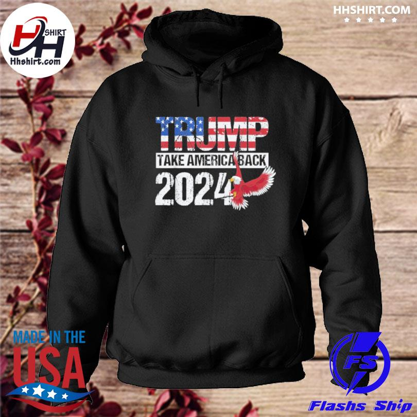 Trump 2024 flag take America Back Trump 2024 s hoodie
