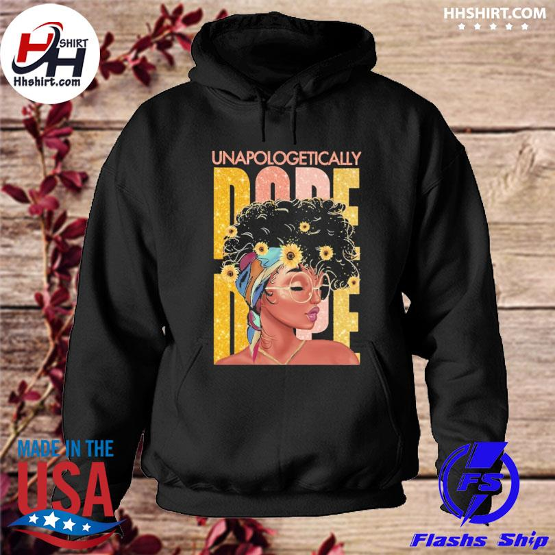 Unapologetically Dope s hoodie