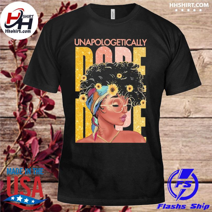 Unapologetically Dope shirt
