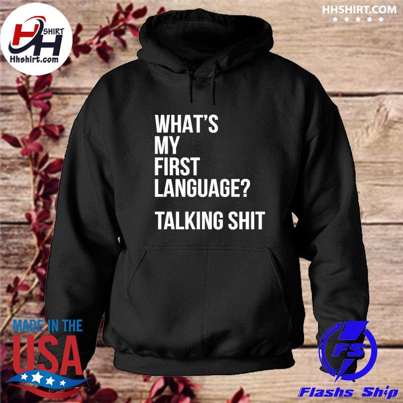 What's my first language talking shit s hoodie