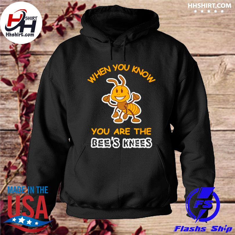 When you know you are the bee's knees s hoodie
