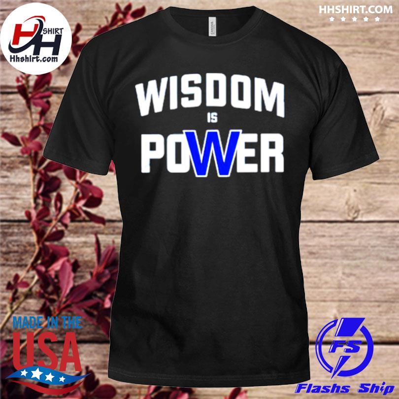 Wisdom is power shirt
