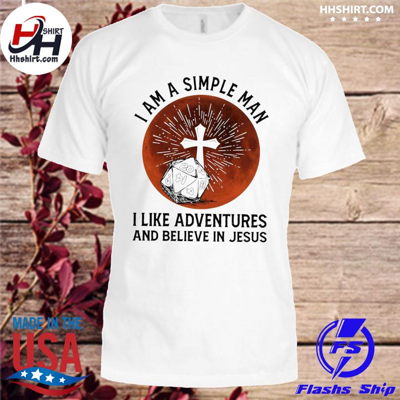 I am a simple man I like adventures and believe in jesus shirt