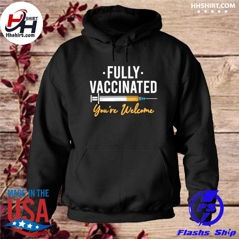 Official Fully Vaccinated You're Welcome Pro Vaccination s hoodie