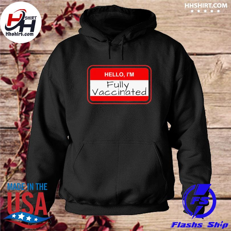 Official Hello I'm fully vaccinated name tag vaccination pro vaccine s hoodie