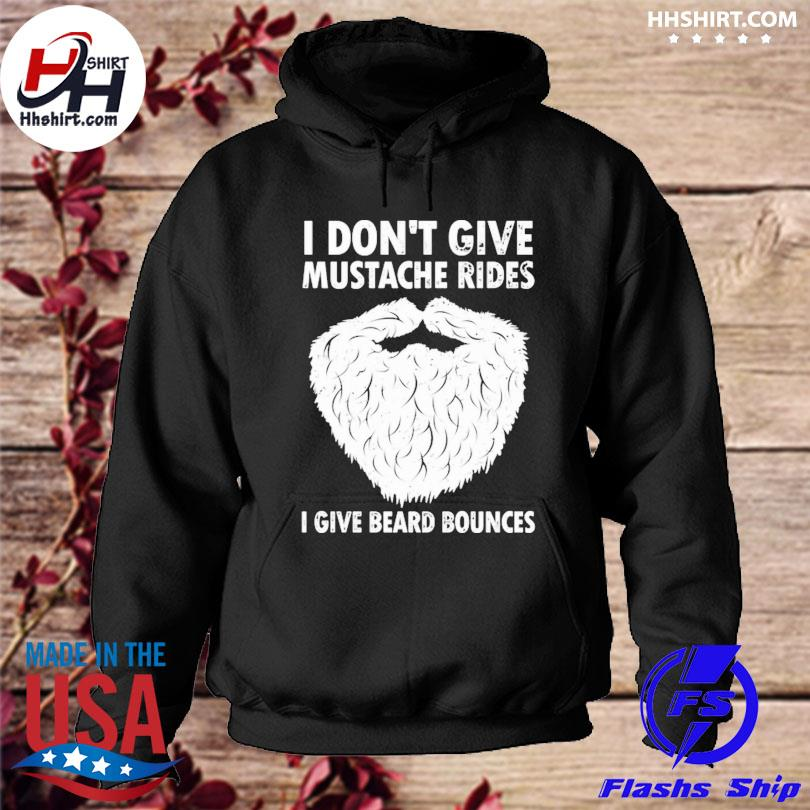 Official I don't give mustache rides I give beard bounces s hoodie