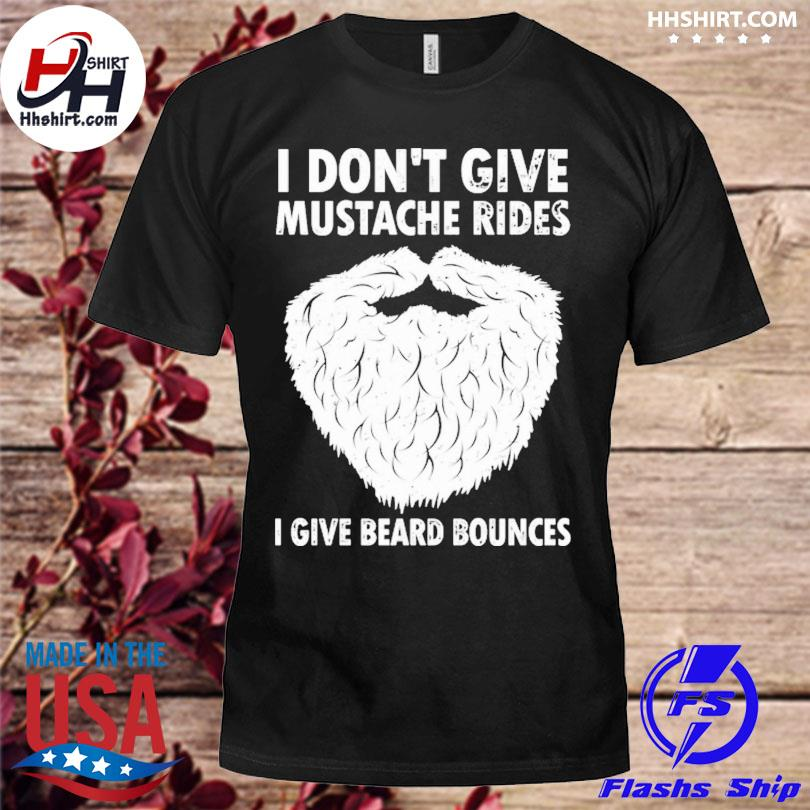 Official I don't give mustache rides I give beard bounces shirt