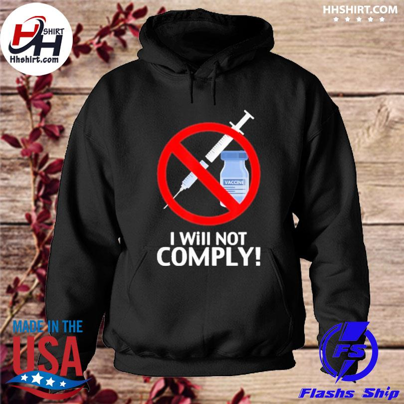 Official I Will Not Comply Vaccine s hoodie