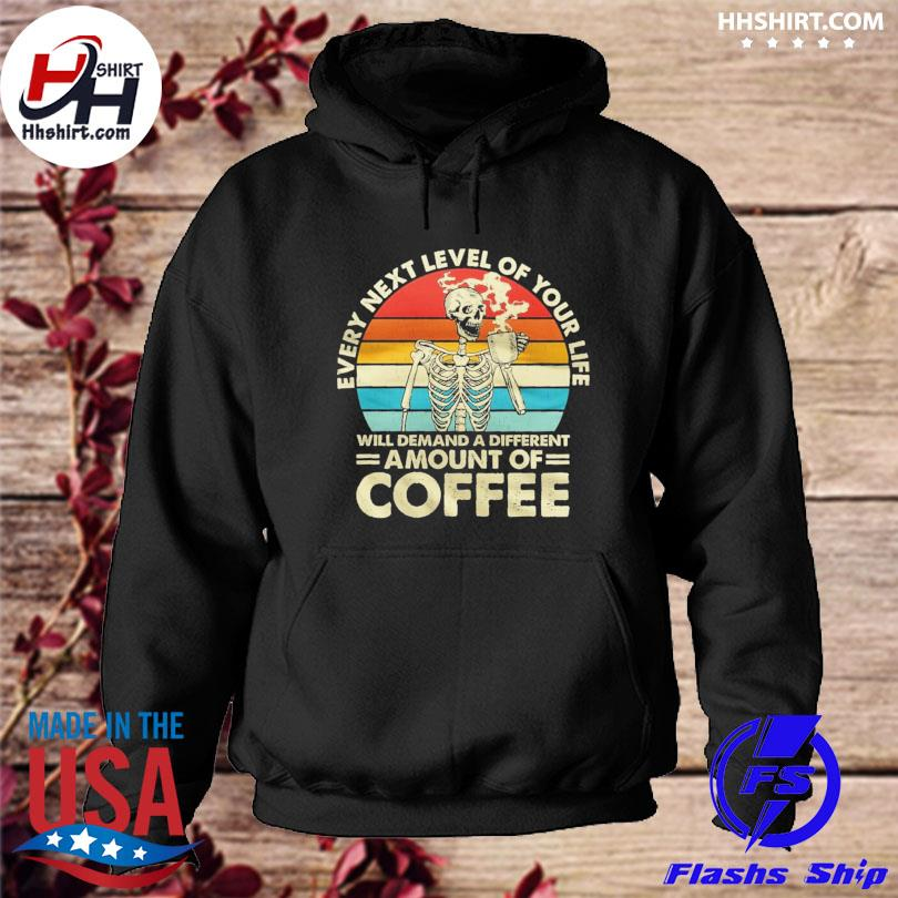 Official Skull every next level of your life will demand a different amount of Coffee vintage s hoodie