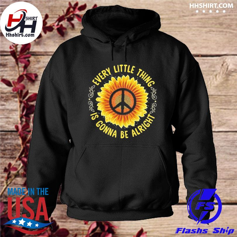 Official Sunflower every little thing is gonna be alright s hoodie