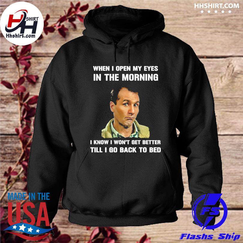 When I open my eyes in the morning I know I won't get better till I go back to bed s hoodie
