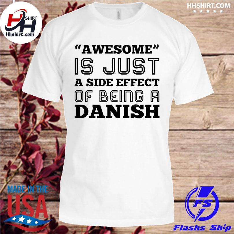Awesome is just a side effect of being a danish shirt
