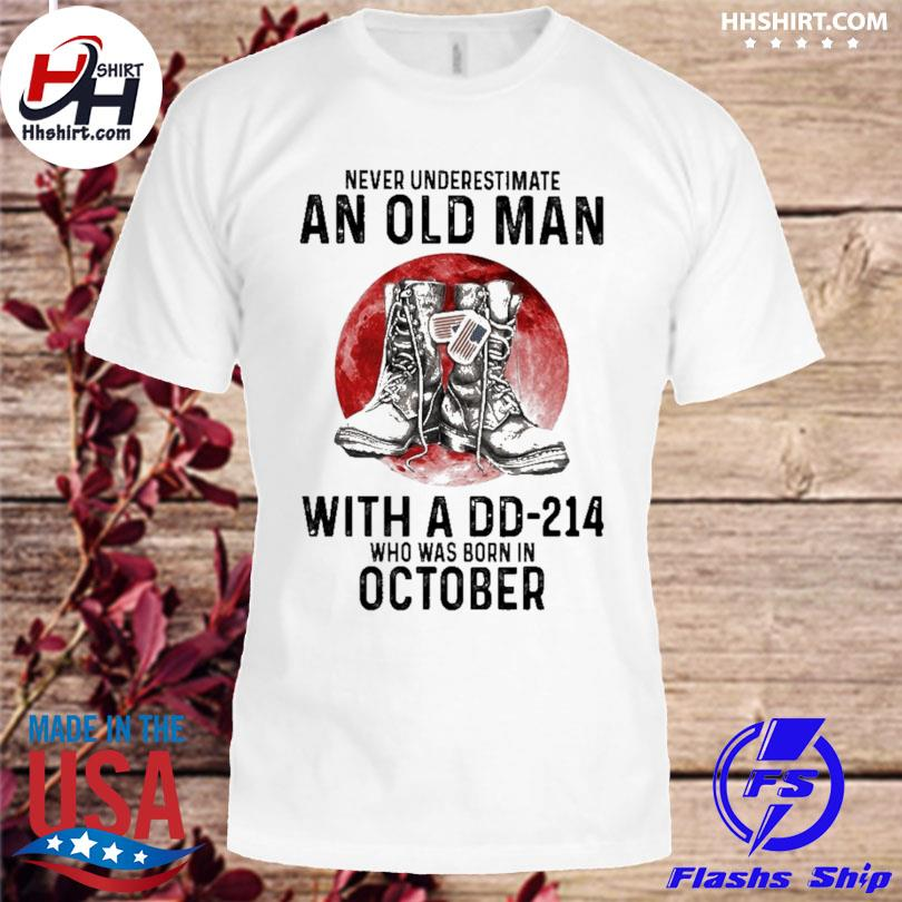 Never Underestimate An Old Man With A Dd-214 Who Was Born In October 2021 T-Shirt