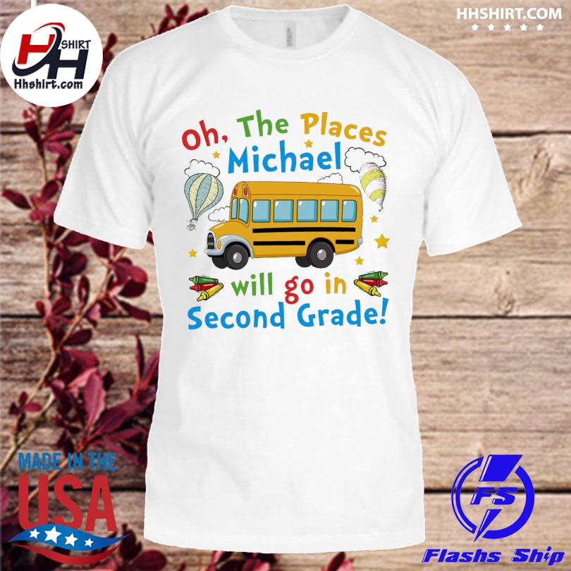 Oh the places michael will go in second grade shirt