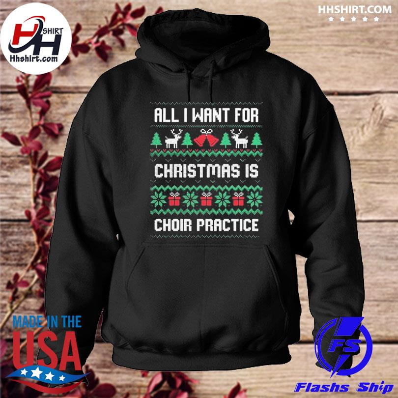 All I want for christmas is choir practice ugly Christmas sweater hoodie