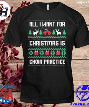 All I want for christmas is choir practice ugly Christmas sweater