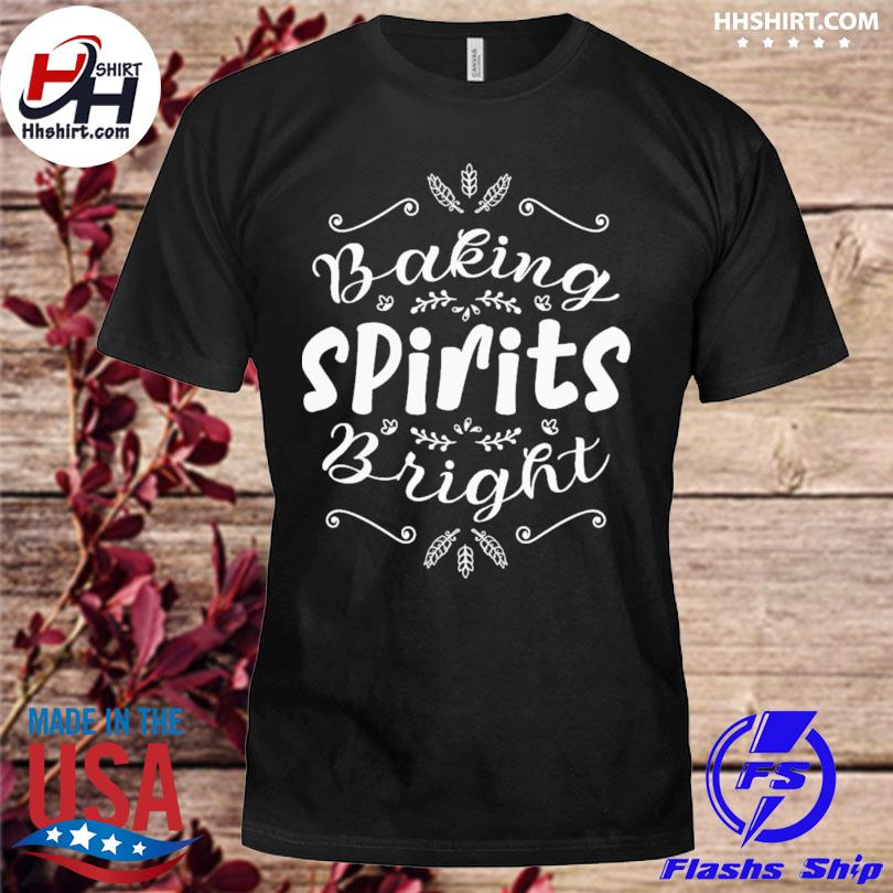 Baking spirits bright christmas for family shirt