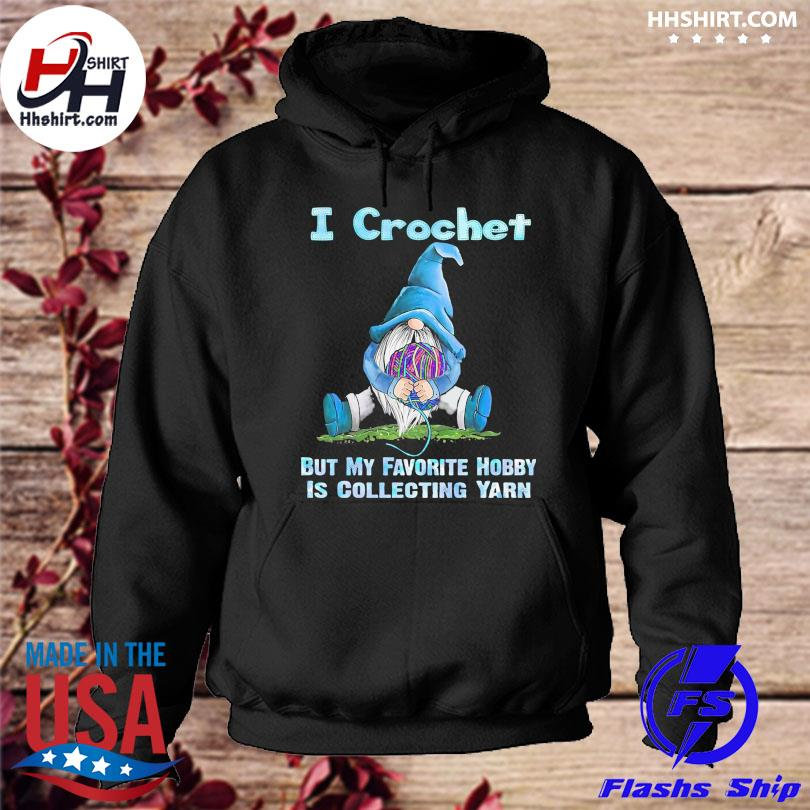 Gnomes I crochet but my favorite hobby is collecting yarns christmas sweater hoodie
