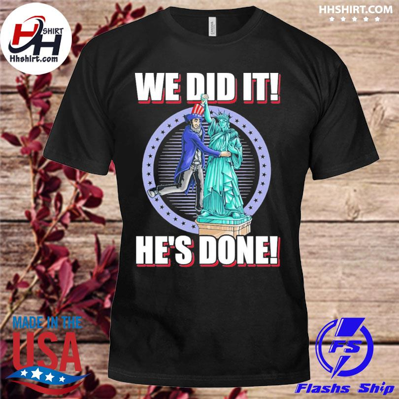 We did it he's done uncle sam liberty election 2020 shirt