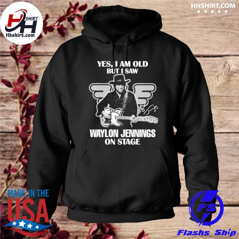Yes I am old but I saw waylon jennings on stage signature s hoodie