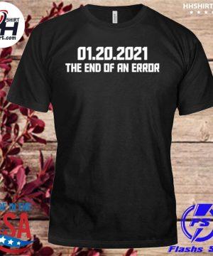 01 20 2021 the end of an error shirt