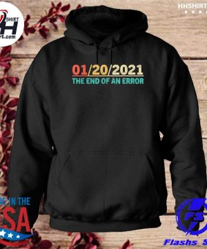 01 20 21 the end of an error s hoodie