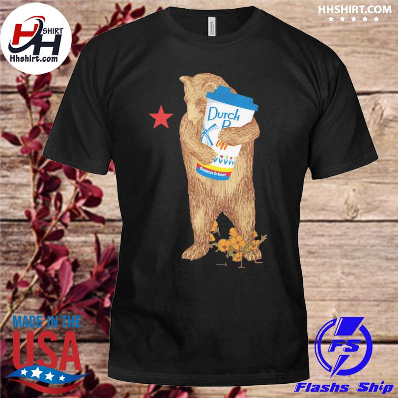 Bear Drink Dutch Bros Coffee Guaranteed to Statsy shirt