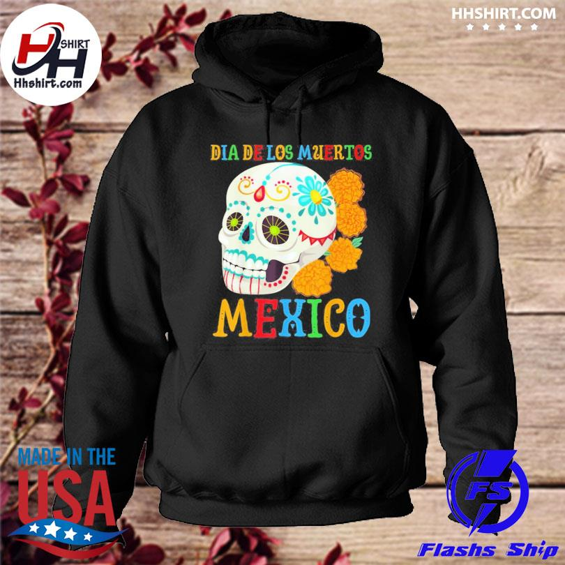 Dia de los muertos mexico with skull flowers day of the dead shirts hoodie