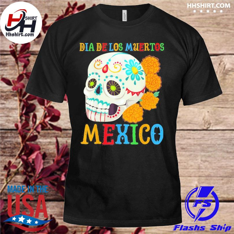 Dia de los muertos mexico with skull flowers day of the dead shirts