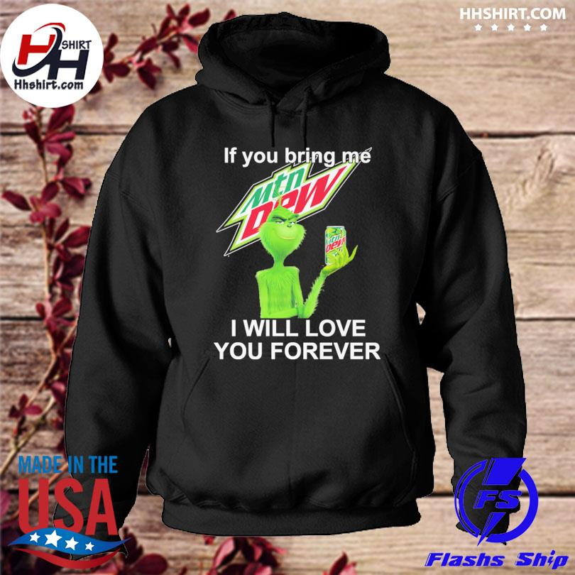 The Grinch if you bring me Mtn Dew I will love you forever christmas sweater hoodie