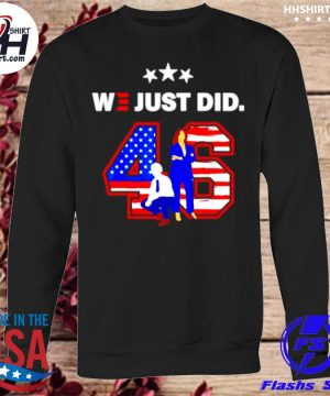 American 46 joe biden and kamala harris we just did s sweatshirt