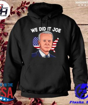 American flag we did it joe biden 2021 president s hoodie
