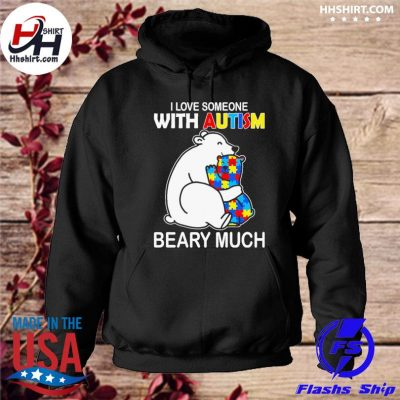 Bear I love someone with Autism beary much s hoodie