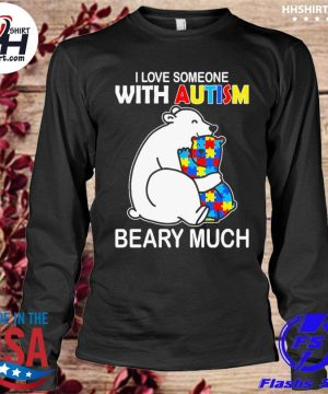 Bear I love someone with Autism beary much s longleeve