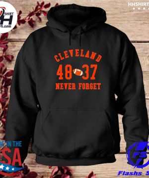 Cleveland 48 37 Never Forget Football Shirt hoodie