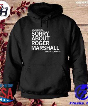 Dear America sorry about roger marshall sincerely Kansas s hoodie