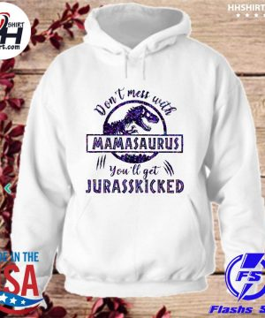 Don't mess with Mamasaurus you'll get Jurasskicked s hoodie