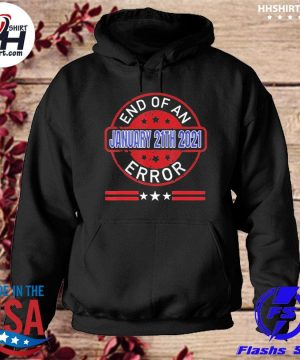 End Of An Error January 20th 2021 US President Shirt hoodie