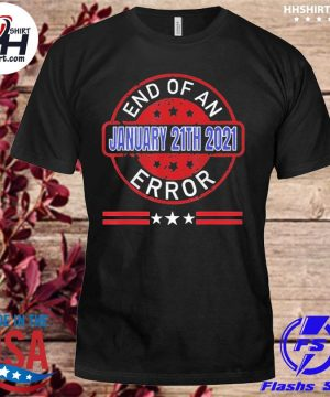 End Of An Error January 20th 2021 US President Shirt