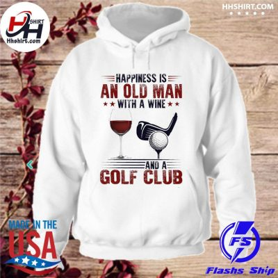 Happiness is an old man with a Wine and a Golf Club s hoodie