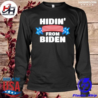 Hidin' from Biden Shirt longleeve