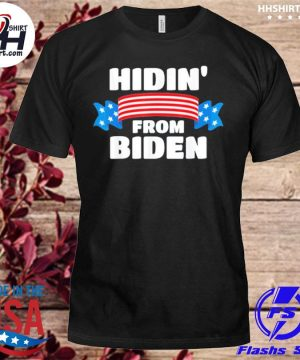 Hidin' from Biden Shirt