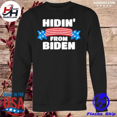 Hidin' from Biden Shirt sweatshirt